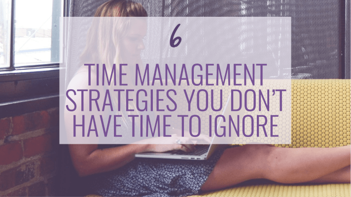 6 Time Management Strategies You Cant Ignore