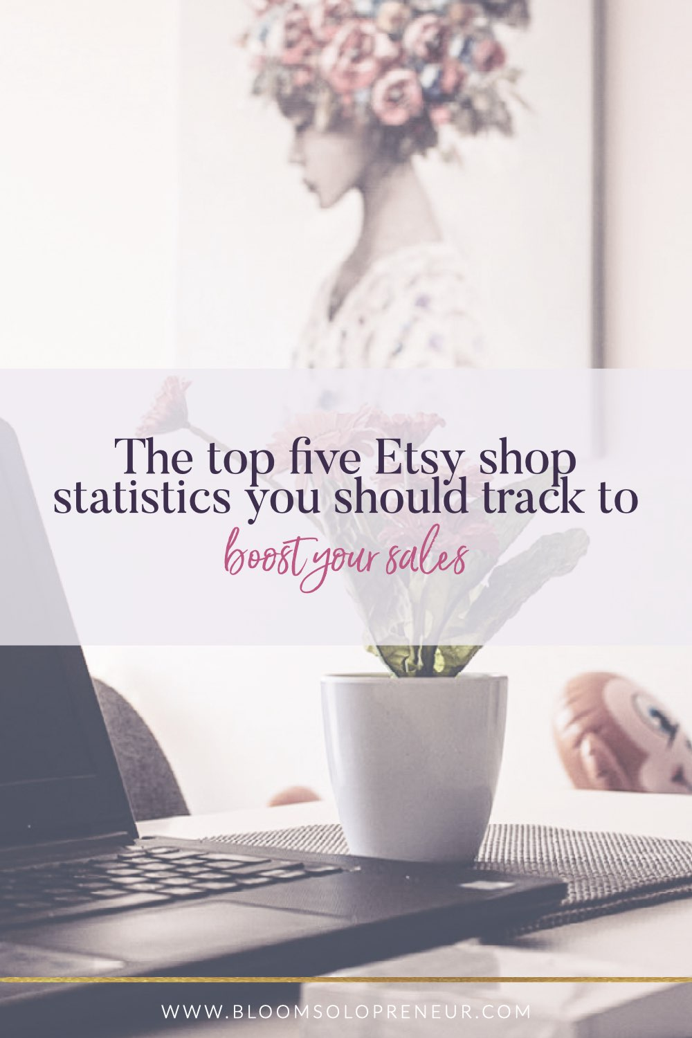 Tracking your statistics on your Etsy shop will help you recognise what you can do to boost your sales in your Etsy Shop with the minimum effort. Your progress in your Etsy shop journey can be tracked by your use of statistics. In fact, the stats that you pay attention to vary at different stages of your Etsy journey. #howtosellonetsy #handmadebusiness #creativebusiness #bloomsolopreneur #etsyshop #etsystatistics